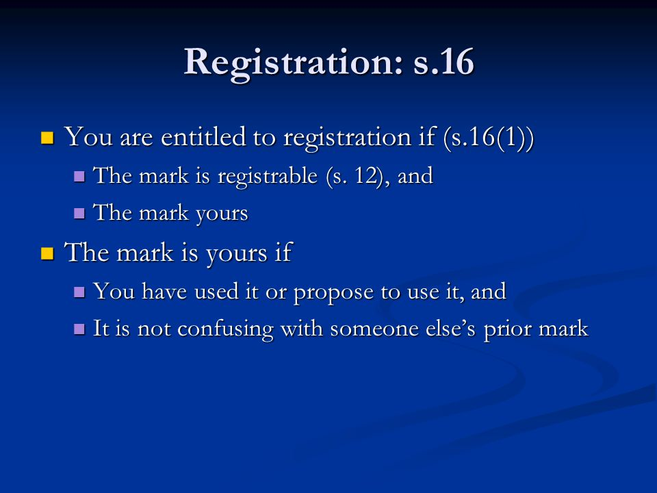 Registration: s.16 You are entitled to registration if (s.16(1)) You are entitled to registration if (s.16(1)) The mark is registrable (s.