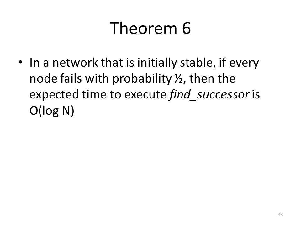 Theorem 6 In a network that is initially stable, if every node fails with probability ½, then the expected time to execute find_successor is O(log N)