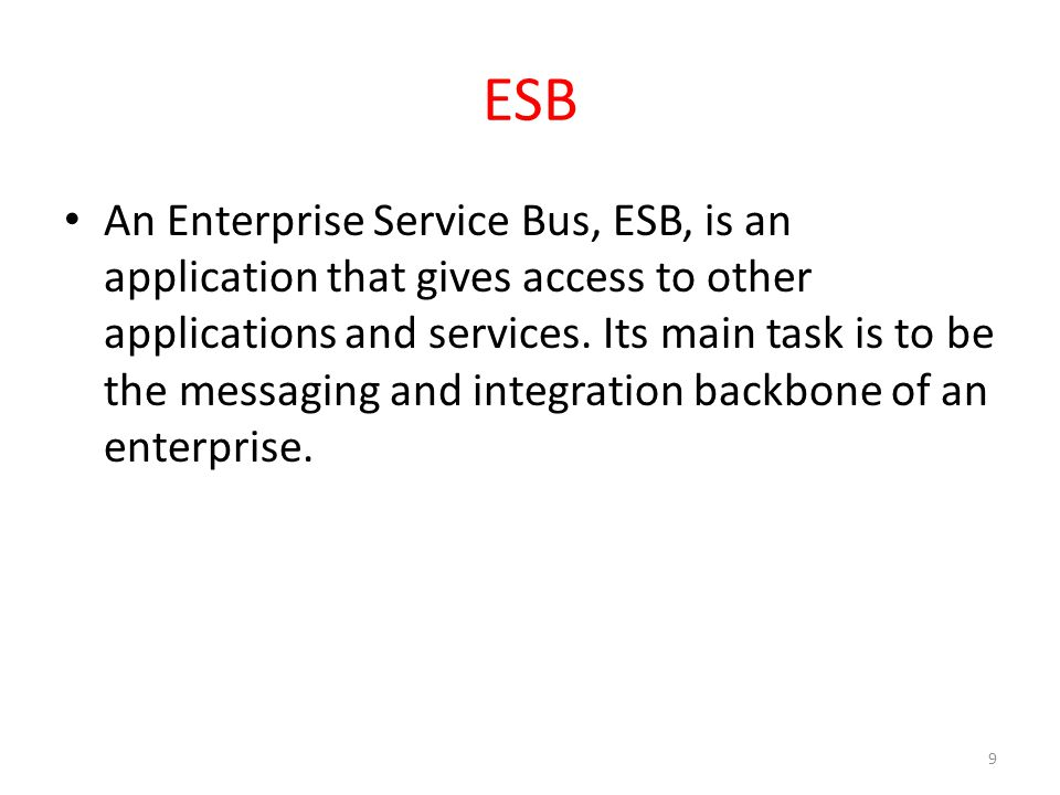 ESB An Enterprise Service Bus, ESB, is an application that gives access to other applications and services.