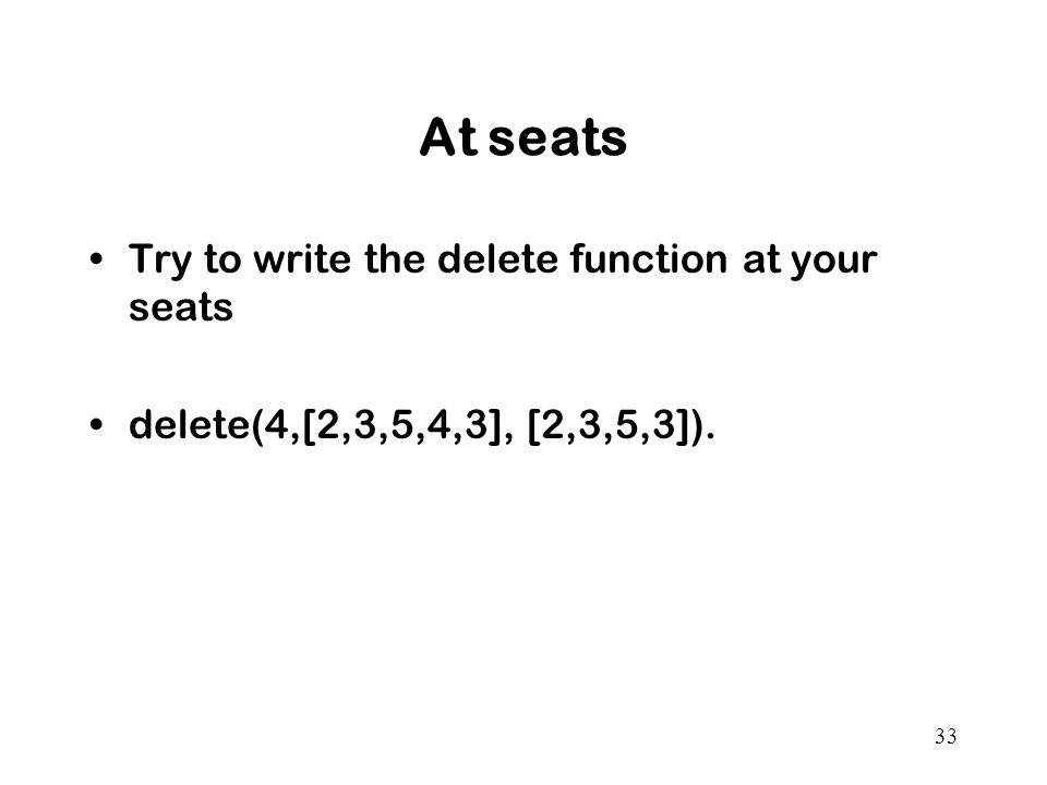 At seats Try to write the delete function at your seats delete(4,[2,3,5,4,3], [2,3,5,3]). 33