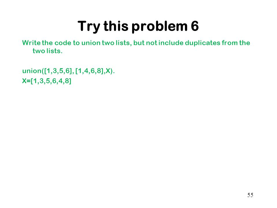 Try this problem 6 Write the code to union two lists, but not include duplicates from the two lists.
