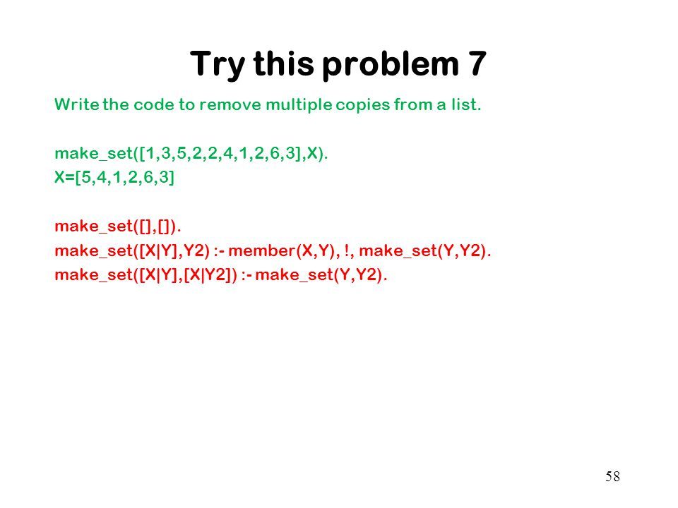 Try this problem 7 Write the code to remove multiple copies from a list.