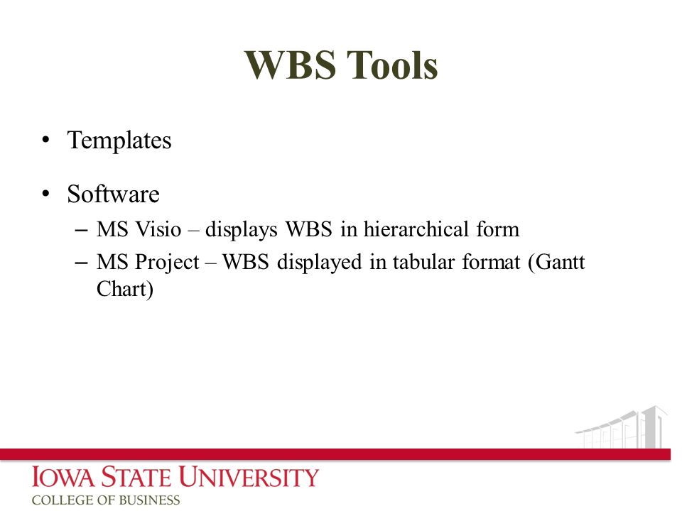 WBS Tools Templates Software – MS Visio – displays WBS in hierarchical form – MS Project – WBS displayed in tabular format (Gantt Chart)