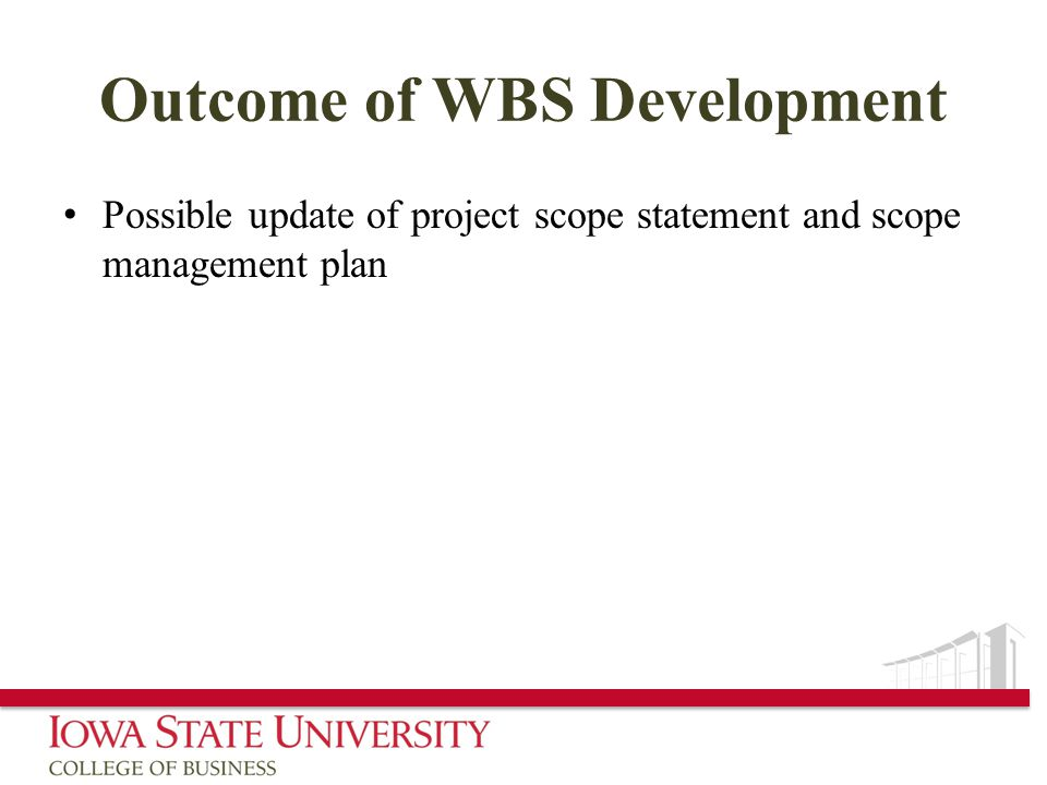 Outcome of WBS Development Possible update of project scope statement and scope management plan