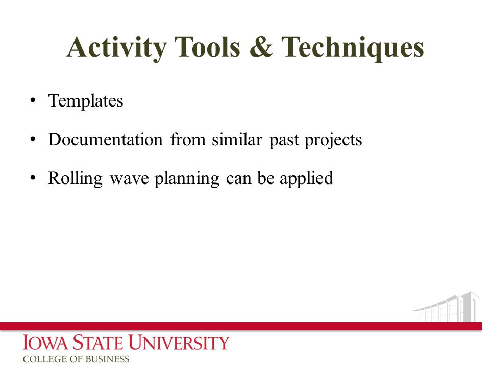 Activity Tools & Techniques Templates Documentation from similar past projects Rolling wave planning can be applied
