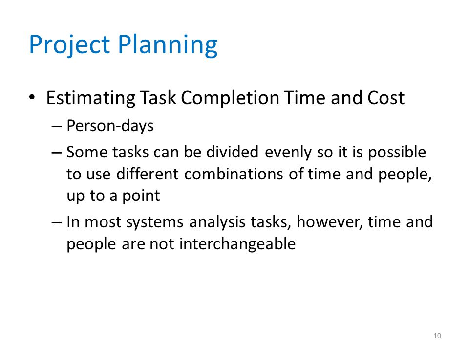 Project Planning Estimating Task Completion Time and Cost – Person-days – Some tasks can be divided evenly so it is possible to use different combinat