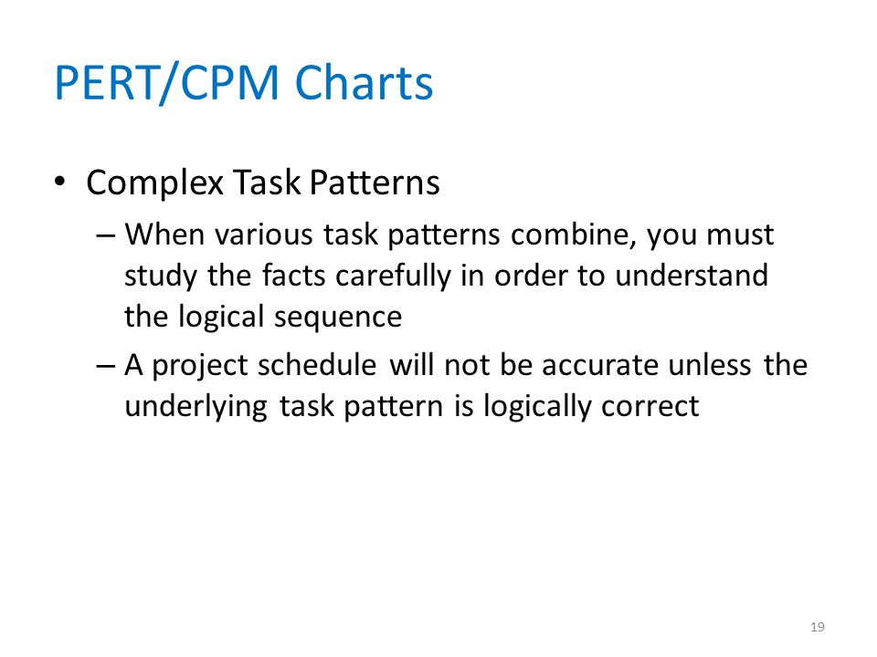 PERT/CPM Charts Complex Task Patterns – When various task patterns combine, you must study the facts carefully in order to understand the logical sequ