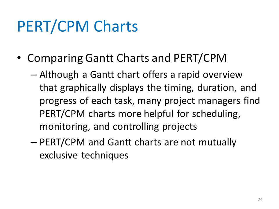 PERT/CPM Charts Comparing Gantt Charts and PERT/CPM – Although a Gantt chart offers a rapid overview that graphically displays the timing, duration, a