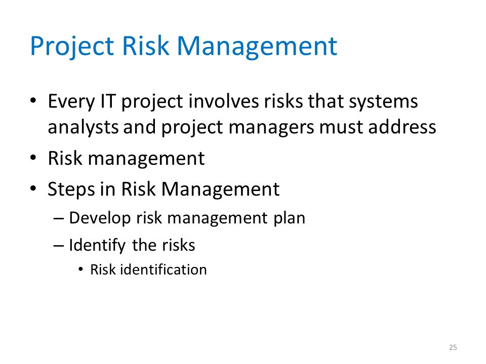 Project Risk Management Every IT project involves risks that systems analysts and project managers must address Risk management Steps in Risk Manageme