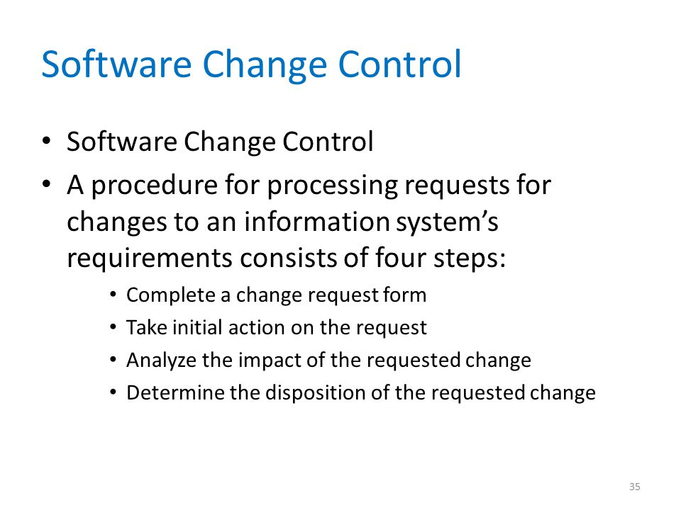 Software Change Control A procedure for processing requests for changes to an information system's requirements consists of four steps: Complete a cha