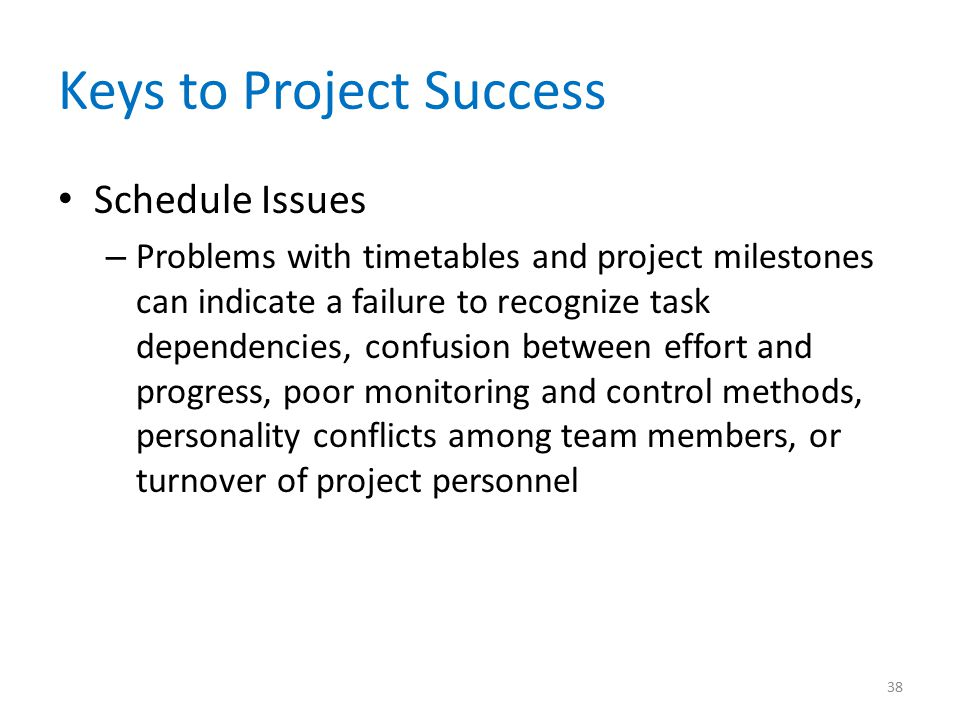 Keys to Project Success Schedule Issues – Problems with timetables and project milestones can indicate a failure to recognize task dependencies, confu