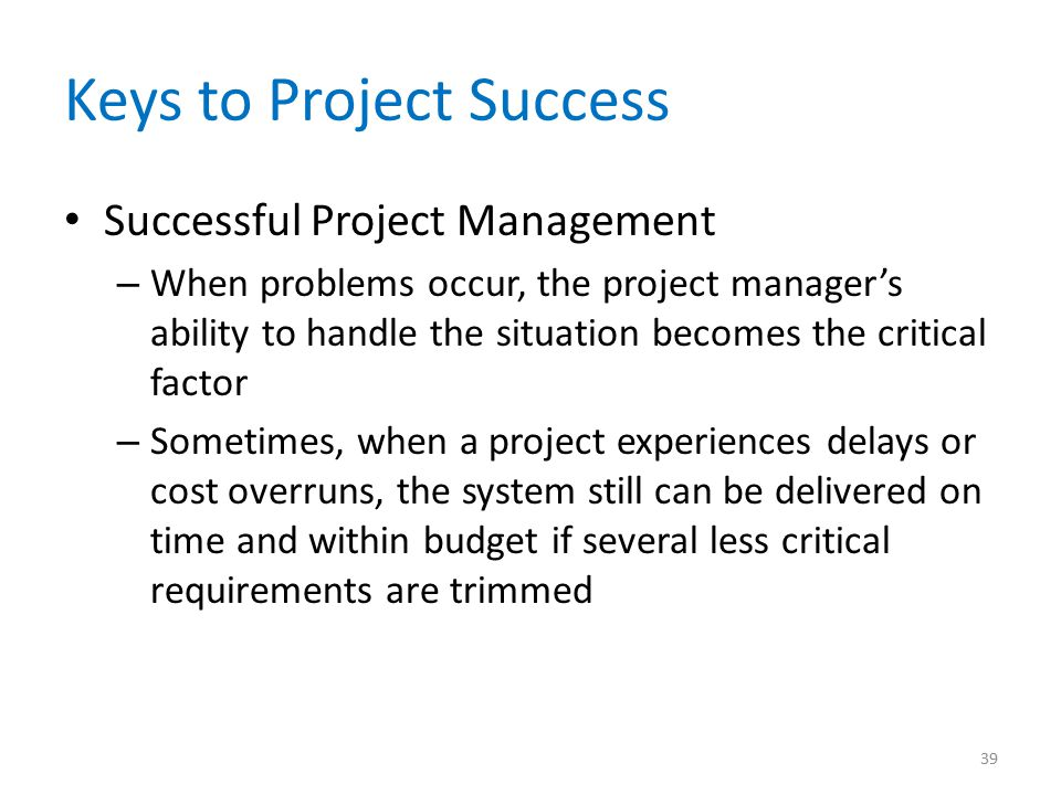 Keys to Project Success Successful Project Management – When problems occur, the project manager's ability to handle the situation becomes the critica