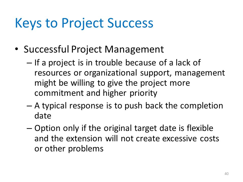 Keys to Project Success Successful Project Management – If a project is in trouble because of a lack of resources or organizational support, managemen