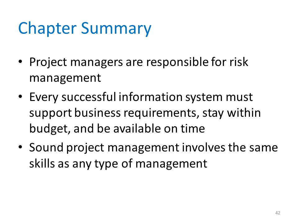 Chapter Summary Project managers are responsible for risk management Every successful information system must support business requirements, stay with