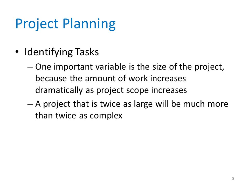 Identifying Tasks – One important variable is the size of the project, because the amount of work increases dramatically as project scope increases –