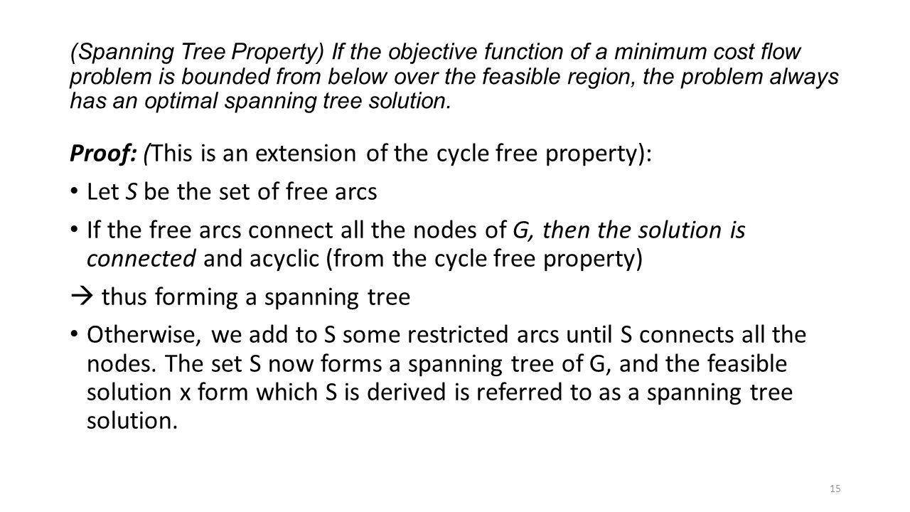 (Spanning Tree Property) If the objective function of a minimum cost flow problem is bounded from below over the feasible region, the problem always has an optimal spanning tree solution.