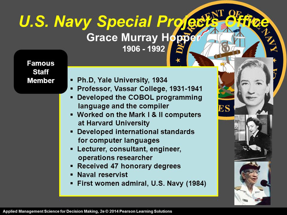 U.S. Navy Special Projects Office Grace Murray Hopper 1906 - 1992  Ph.D, Yale University, 1934  Professor, Vassar College, 1931-1941  Developed the