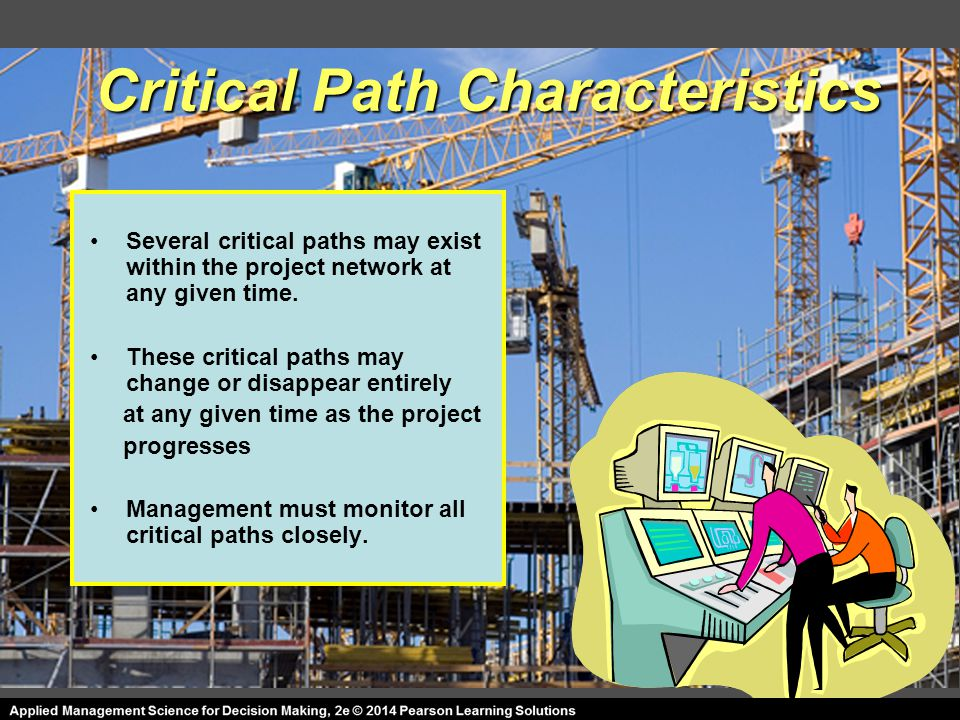 Critical Path Characteristics Several critical paths may exist within the project network at any given time.