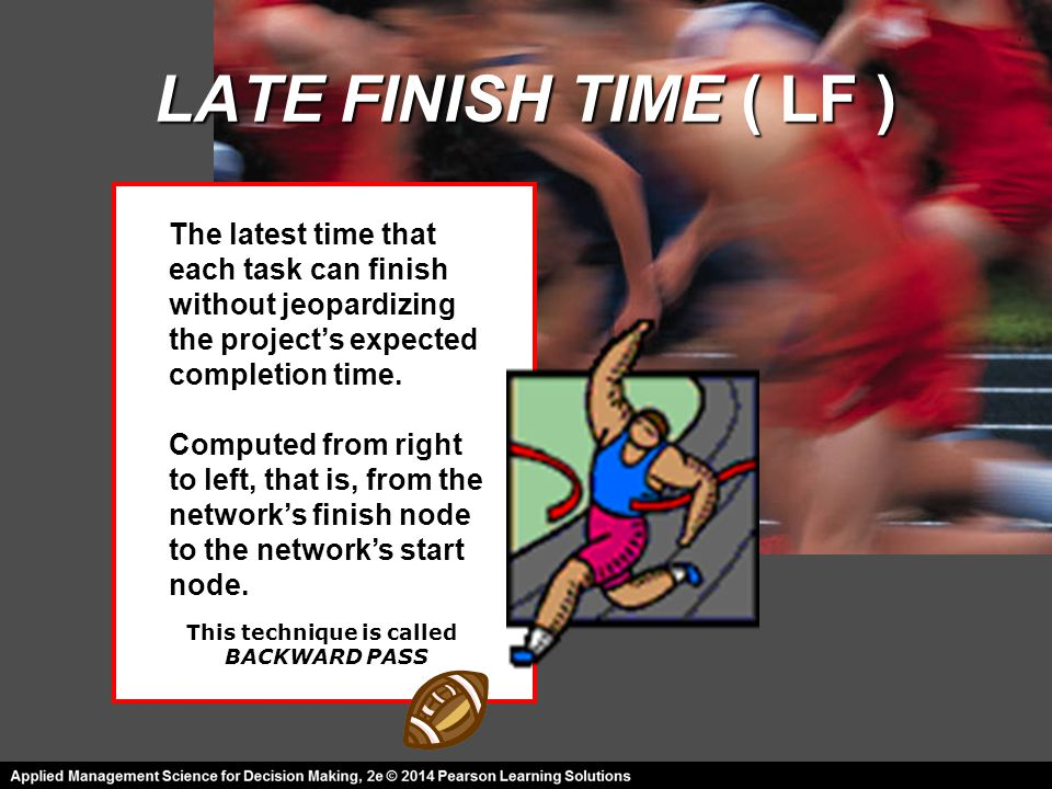 LATE FINISH TIME ( LF ) This technique is called BACKWARD PASS The latest time that each task can finish without jeopardizing the project's expected completion time.