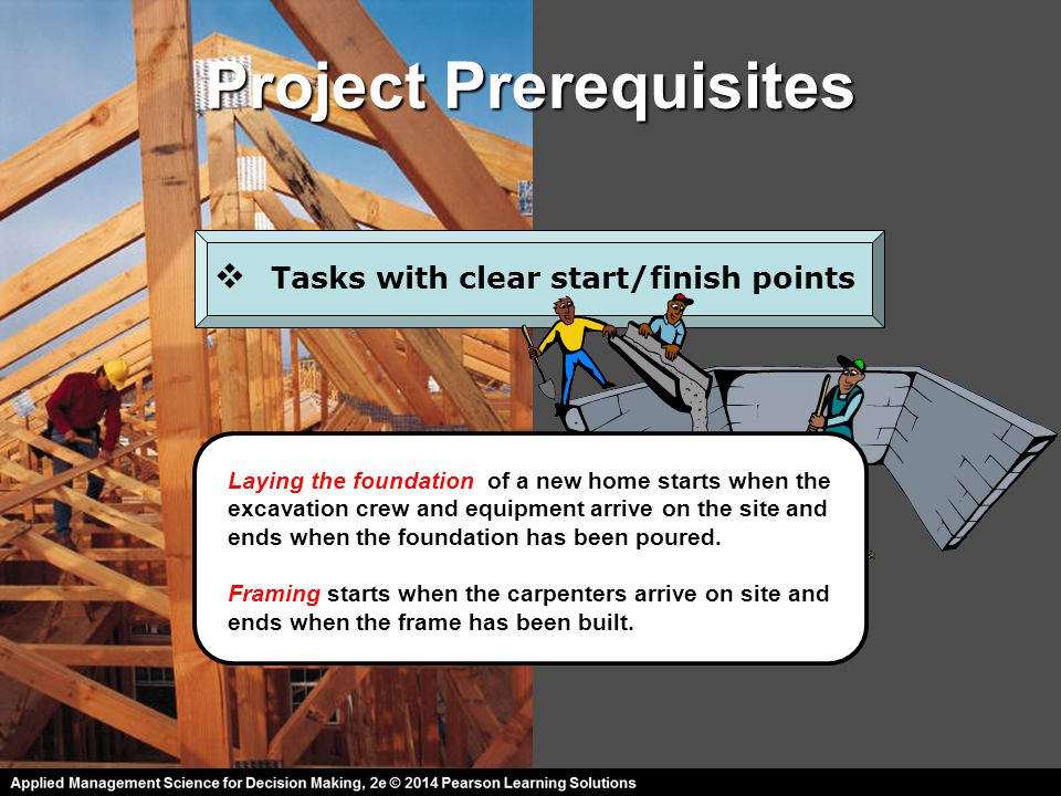 Project Prerequisites  Tasks with alternate execution sequences Tasks that can be reordered might result in overall shorter overall execution times and less cost.