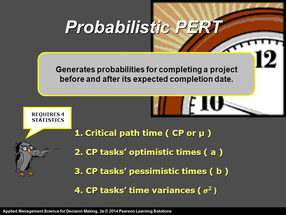 Probabilistic PERT 1.Critical path time ( CP or μ ) 2.
