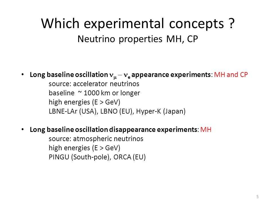 Which experimental concepts ? Neutrino properties MH, CP Long baseline oscillation   e appearance experiments: MH and CP source: accelerator neutr