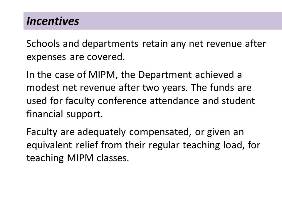 Incentives Schools and departments retain any net revenue after expenses are covered.