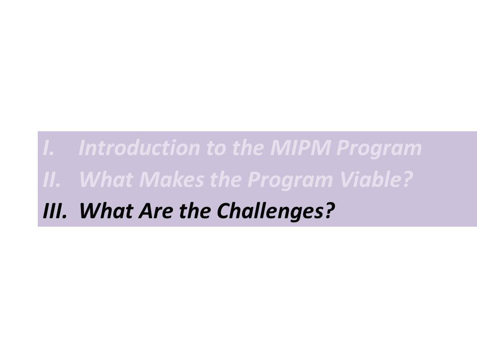 I.Introduction to the MIPM Program II.What Makes the Program Viable III.What Are the Challenges