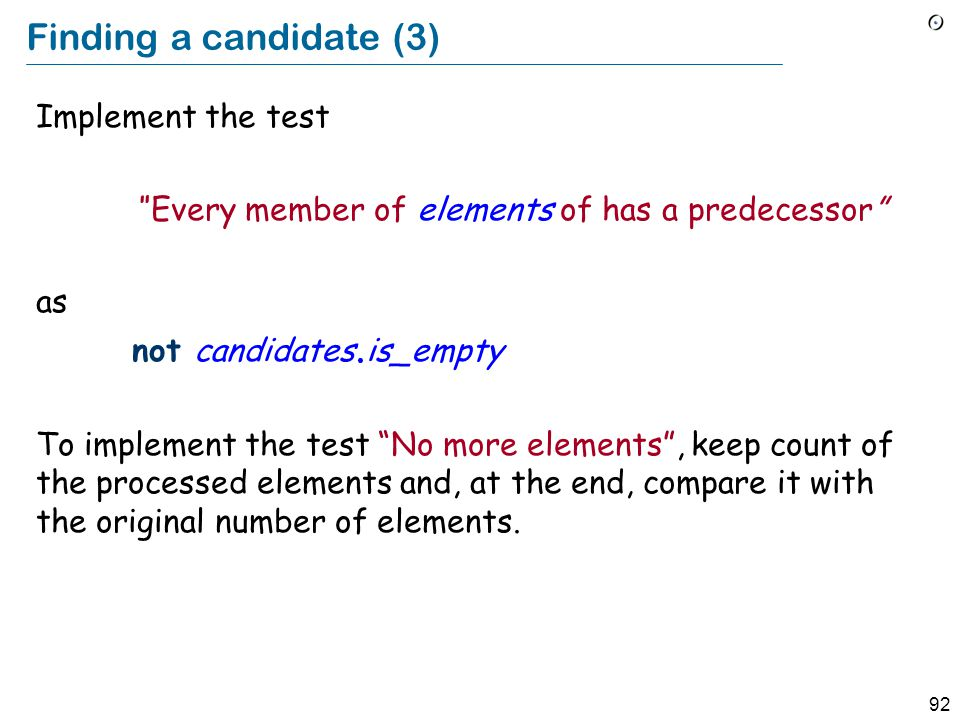 """92 Finding a candidate (3) Implement the test """" Every member of elements of has a predecessor"""" as not candidates. is_empty To implement the test """"No m"""