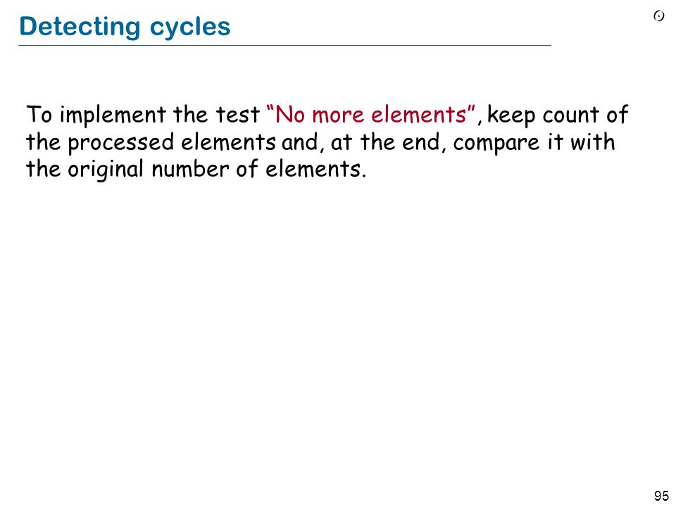"""95 Detecting cycles To implement the test """"No more elements"""", keep count of the processed elements and, at the end, compare it with the original numbe"""