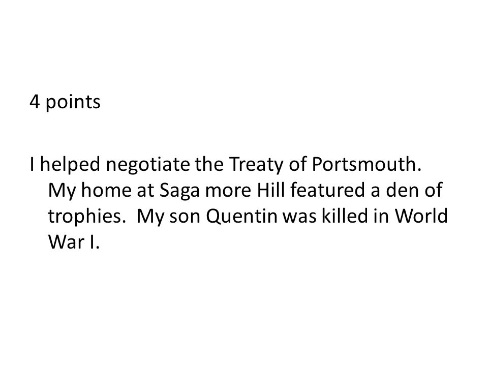 4 points I helped negotiate the Treaty of Portsmouth.