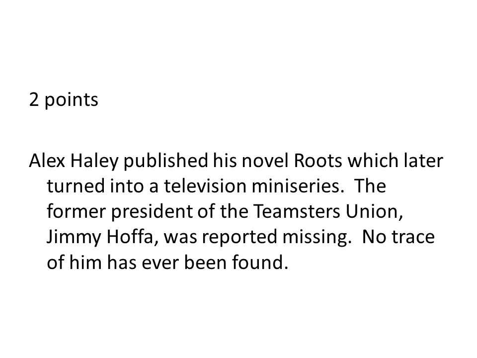 2 points Alex Haley published his novel Roots which later turned into a television miniseries.