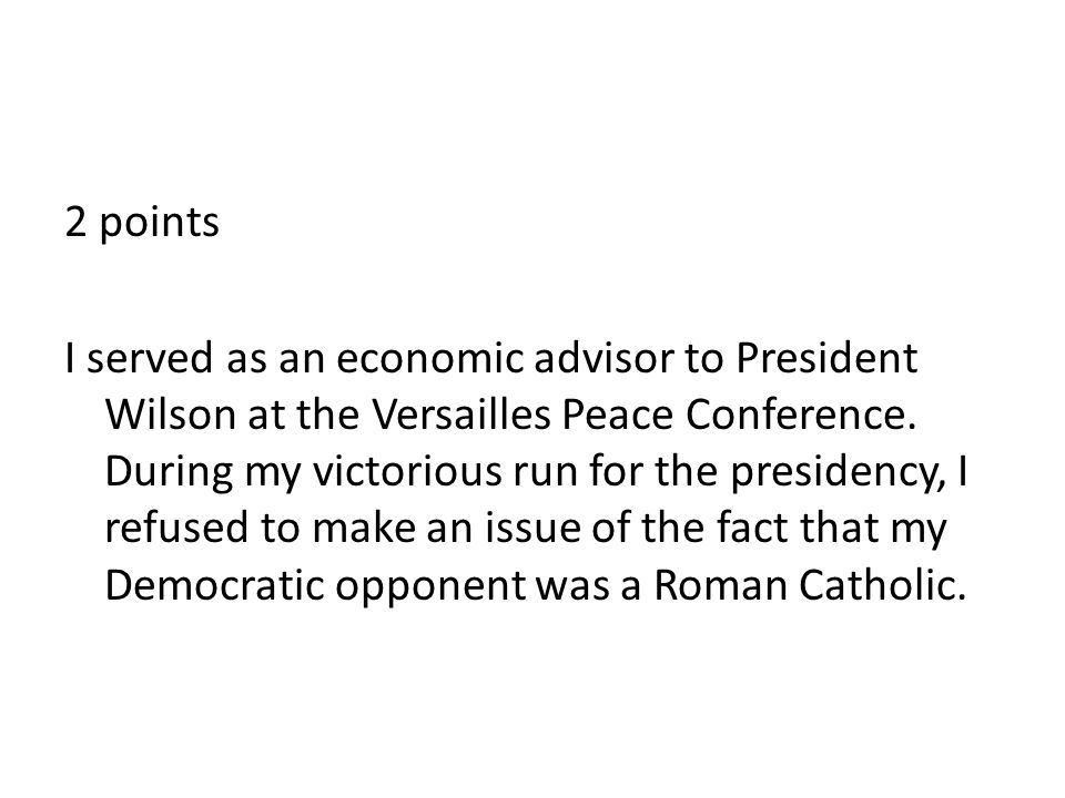 2 points I served as an economic advisor to President Wilson at the Versailles Peace Conference.