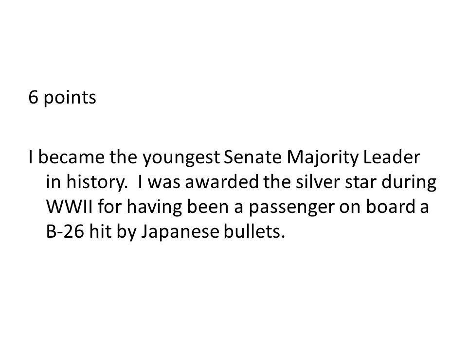 6 points I became the youngest Senate Majority Leader in history.