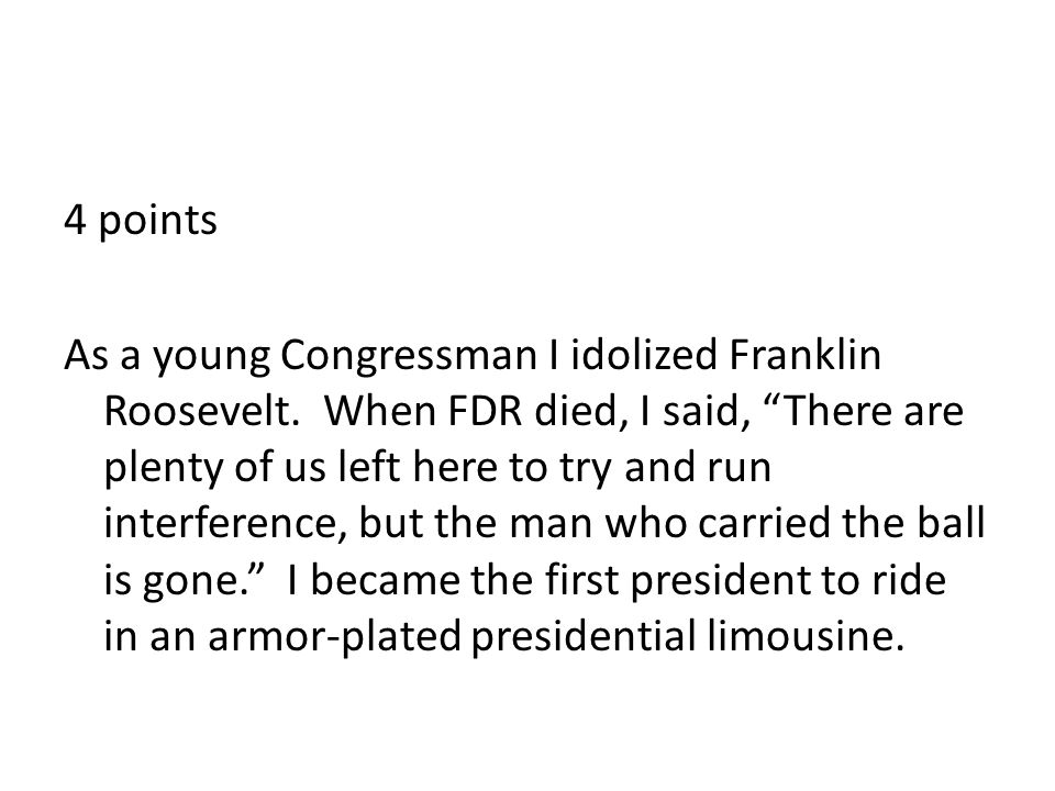 4 points As a young Congressman I idolized Franklin Roosevelt.