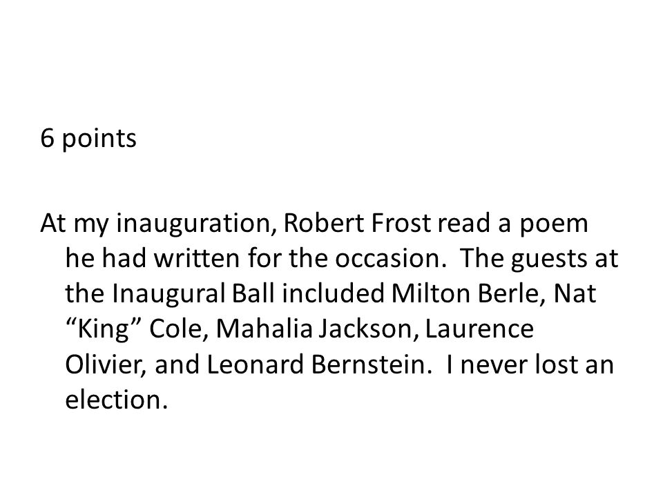 6 points At my inauguration, Robert Frost read a poem he had written for the occasion.