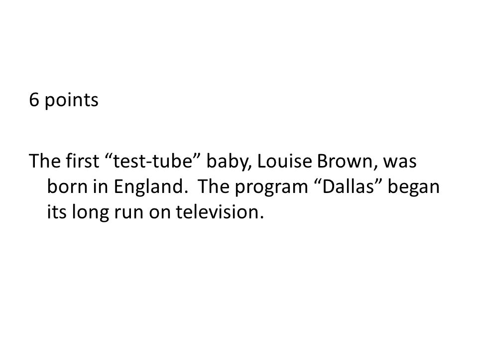 6 points The first test-tube baby, Louise Brown, was born in England.