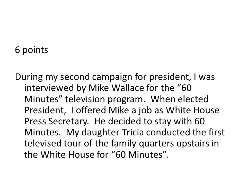 6 points During my second campaign for president, I was interviewed by Mike Wallace for the 60 Minutes television program.