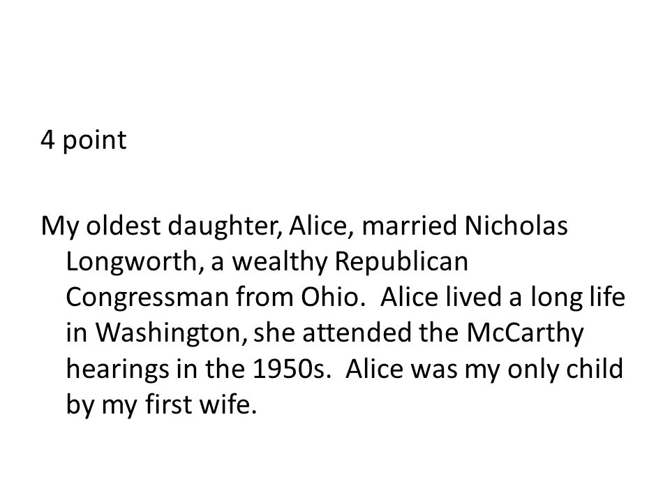 4 point My oldest daughter, Alice, married Nicholas Longworth, a wealthy Republican Congressman from Ohio.