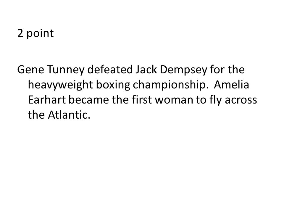 2 point Gene Tunney defeated Jack Dempsey for the heavyweight boxing championship.