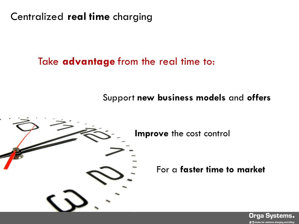 Centralized real time charging Support new business models and offers Improve the cost control For a faster time to market Take advantage from the rea