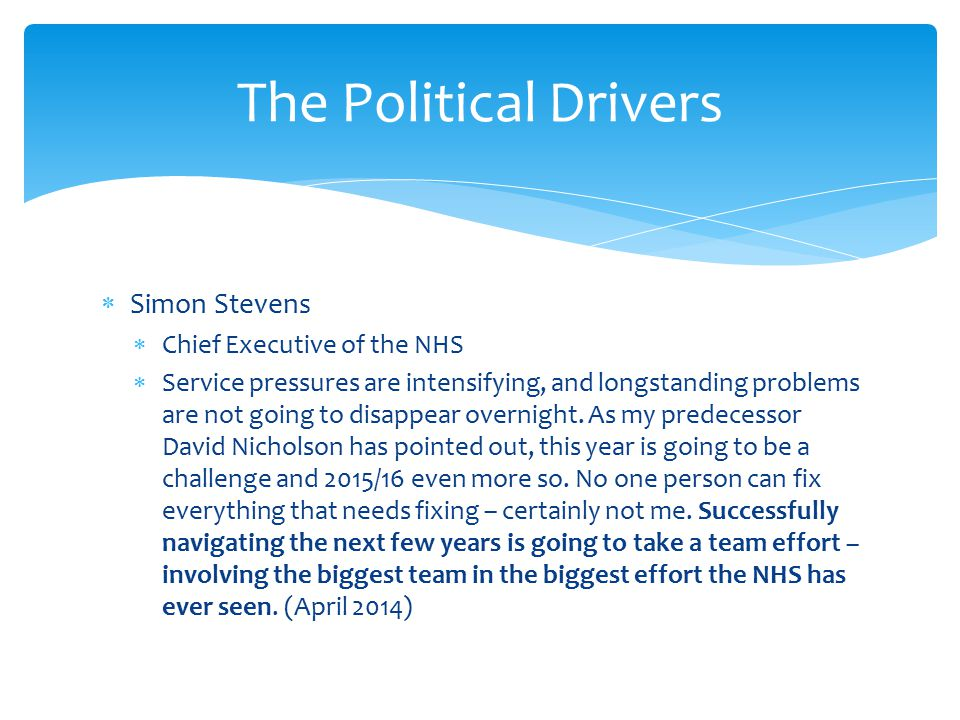  Simon Stevens  Chief Executive of the NHS  Service pressures are intensifying, and longstanding problems are not going to disappear overnight.