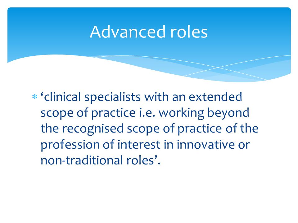  'clinical specialists with an extended scope of practice i.e.