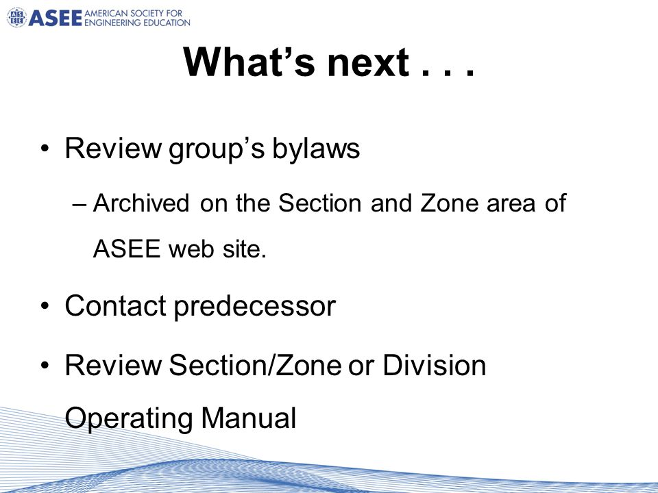 What's next... Review group's bylaws –Archived on the Section and Zone area of ASEE web site.