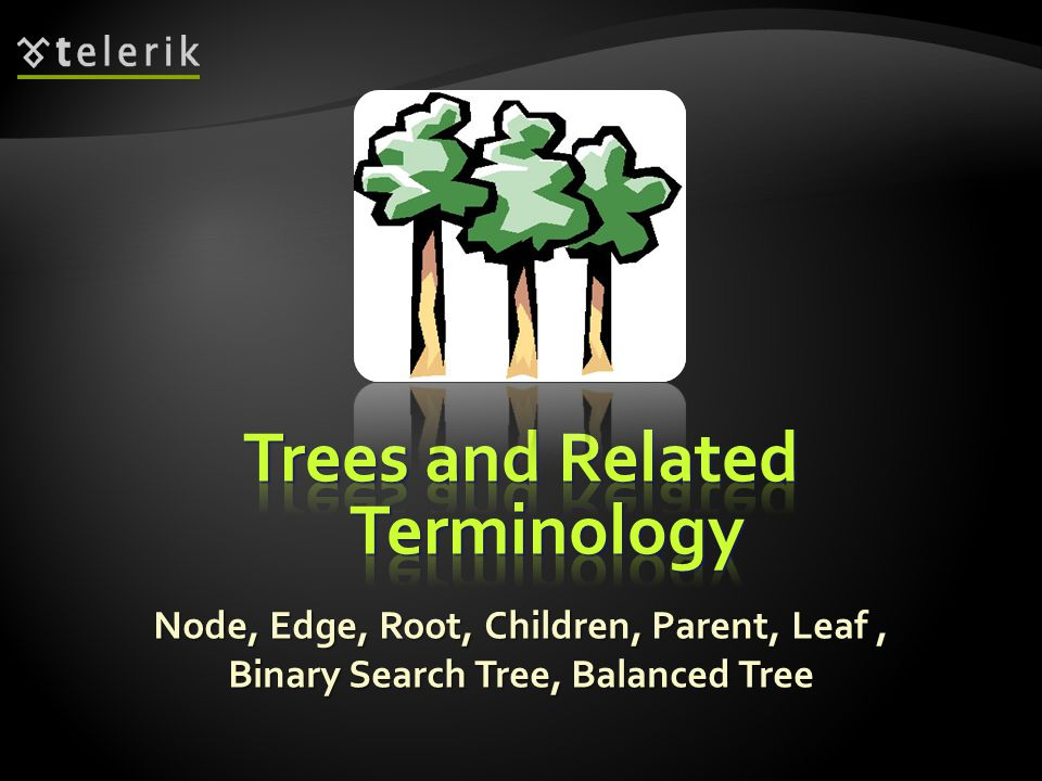 Node, Edge, Root, Children, Parent, Leaf, Binary Search Tree, Balanced Tree