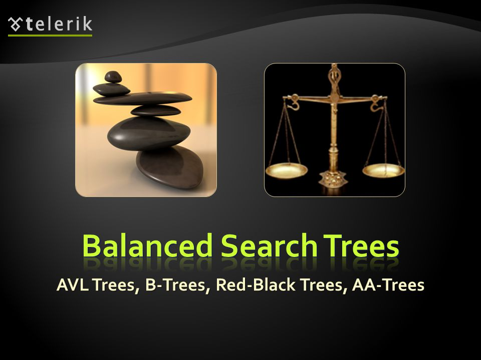 AVL Trees, B-Trees, Red-Black Trees, AA-Trees