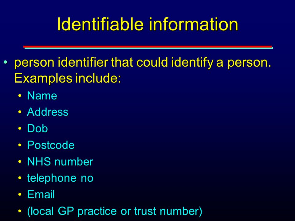 Identifiable information person identifier that could identify a person.