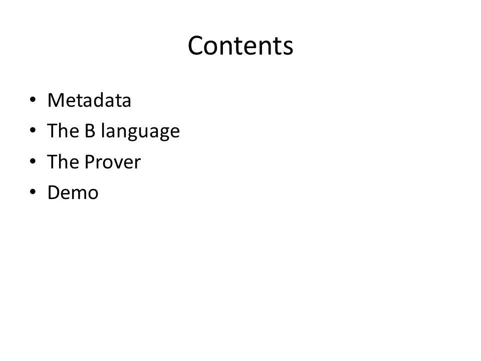 Contents Metadata The B language The Prover Demo