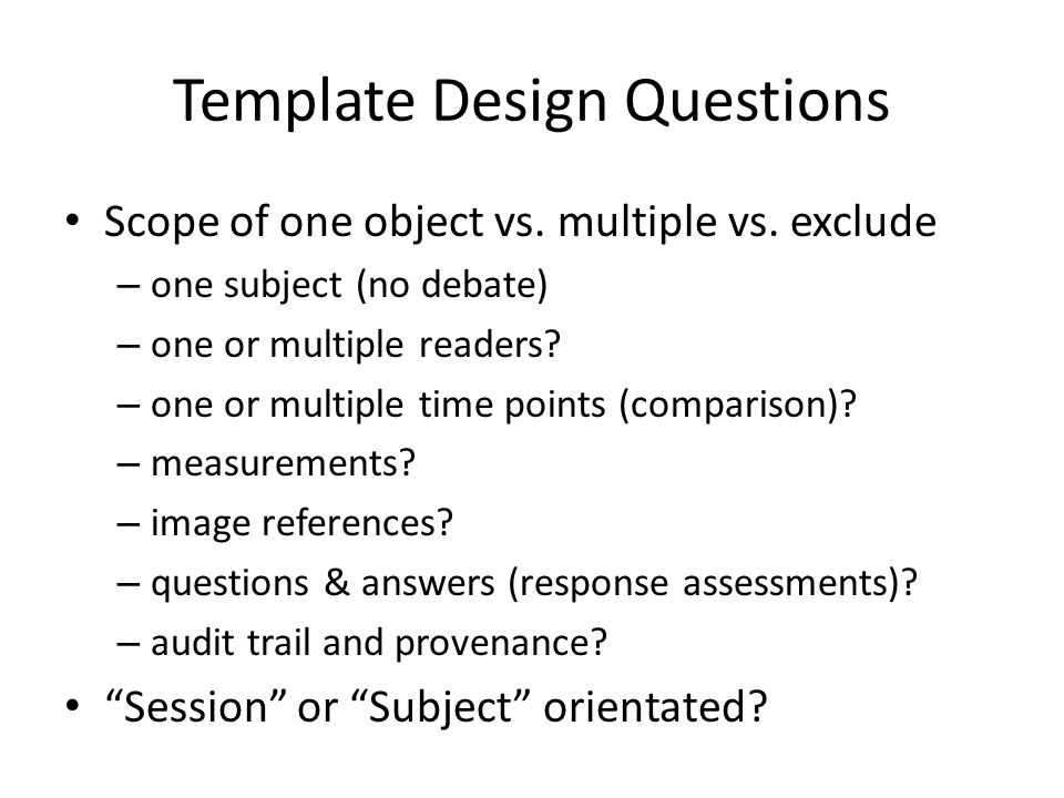 Template Design Questions Scope of one object vs. multiple vs.