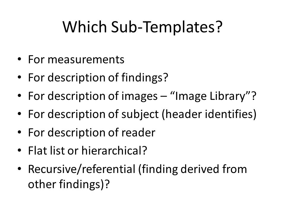 Which Sub-Templates. For measurements For description of findings.